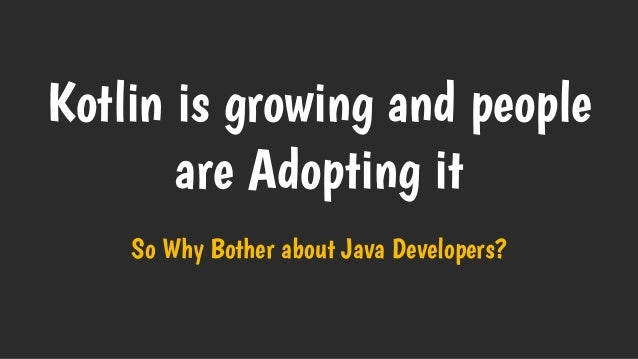 Kotlin is growing and people are Adopting it So Why Bother about Java Developers?