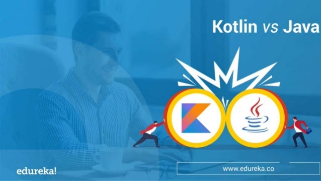 WHAT IS KOTLIN? WHY IS IT USED? WHAT IS JAVA? PARAMETERS TO COMPARE KOTLIN AND JAVA ADVANTAGES OF JAVA OVER KOTLIN DRAWBAC...