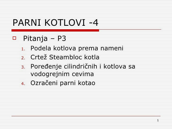 PARNI KOTLOVI -4 <ul><li>Pitanja  – P 3 </li></ul><ul><ul><li>Podela kotlova prema nameni </li></ul></ul><ul><ul><li>Crte ...