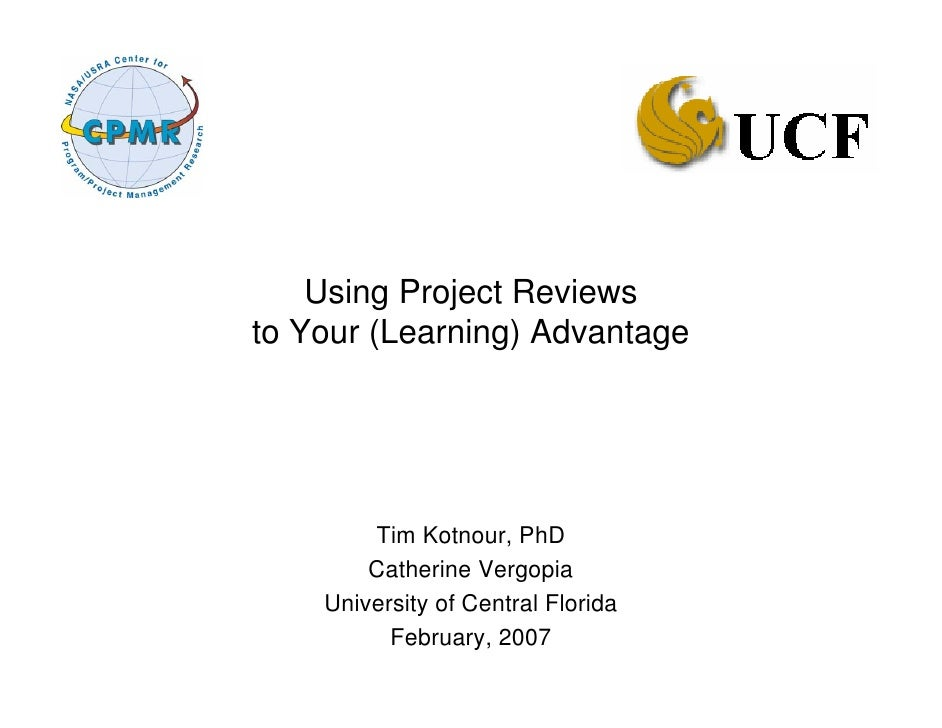 Using Project Reviewsto Your (Learning) Advantage        Tim Kotnour, PhD        Catherine Vergopia    University of Centr...