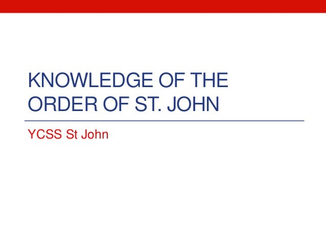 KNOWLEDGE OF THE ORDER OF ST. JOHN YCSS St John