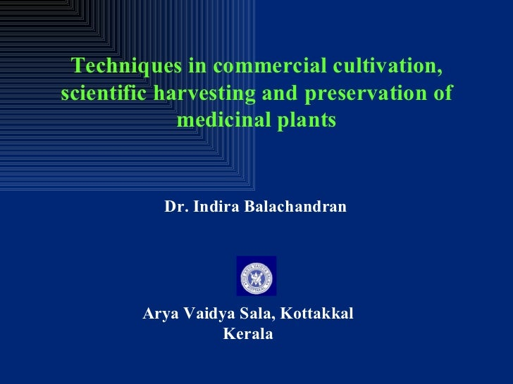 Techniques in commercial cultivation, scientific harvesting and preservation of medicinal plants Dr. Indira Balachandran A...