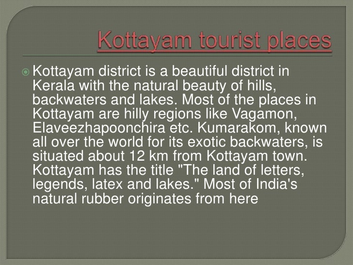  Kottayam  district is a beautiful district in Kerala with the natural beauty of hills, backwaters and lakes. Most of the...