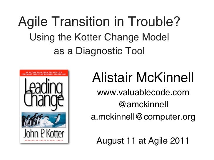 Agile Transition in Trouble? Using the Kotter Change Model      as a Diagnostic Tool              Alistair McKinnell      ...