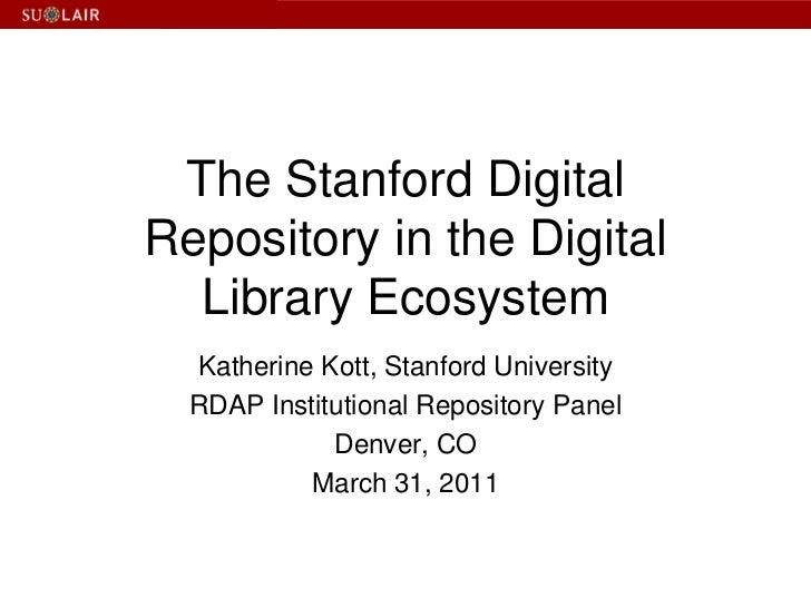 The Stanford Digital Repository in the Digital Library Ecosystem<br />Katherine Kott, Stanford University<br />RDAP Instit...