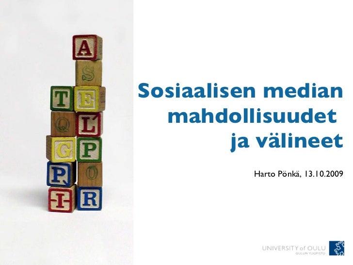 Sosiaalisen median mahdollisuudet  ja välineet Harto Pönkä, 13.10.2009