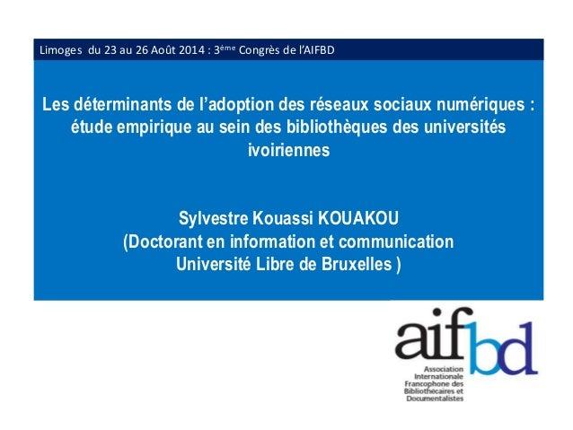 Limoges du 23 au 26 Août 2014 : 3ème Congrès de l'AIFBD  Les déterminants de l'adoption des réseaux sociaux numériques :  ...