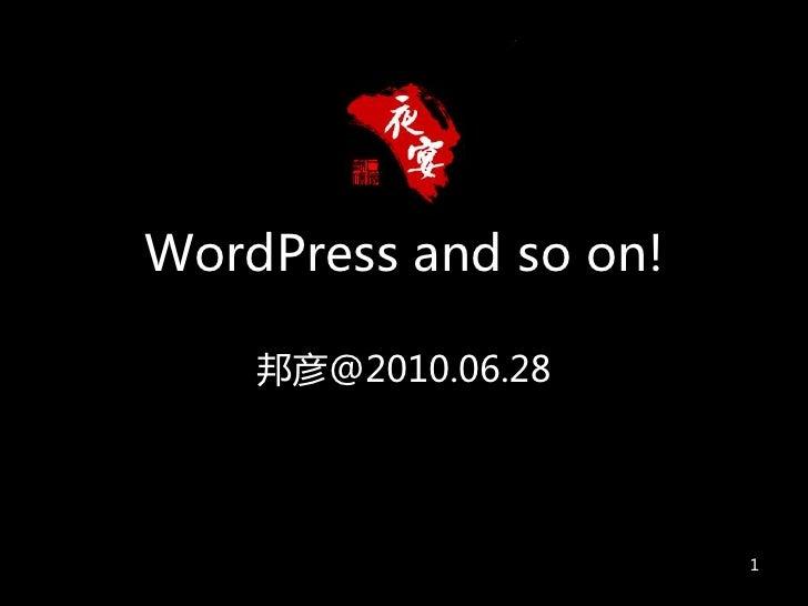 WordPress and so on!    邦彦@2010.06.28                       1