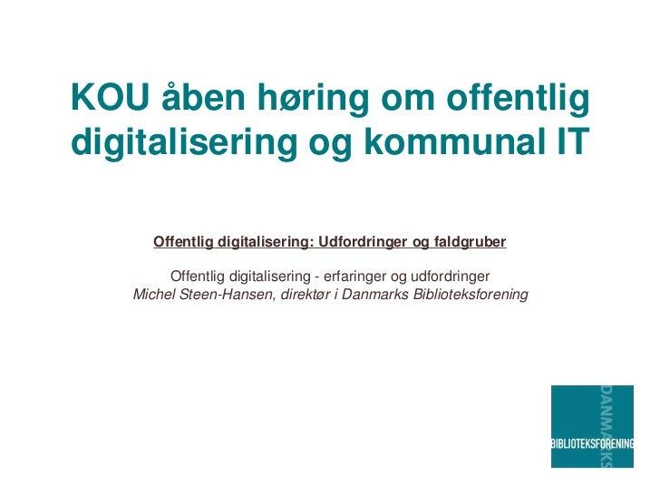 KOU åben høring om offentligdigitalisering og kommunal IT      Offentlig digitalisering: Udfordringer og faldgruber       ...