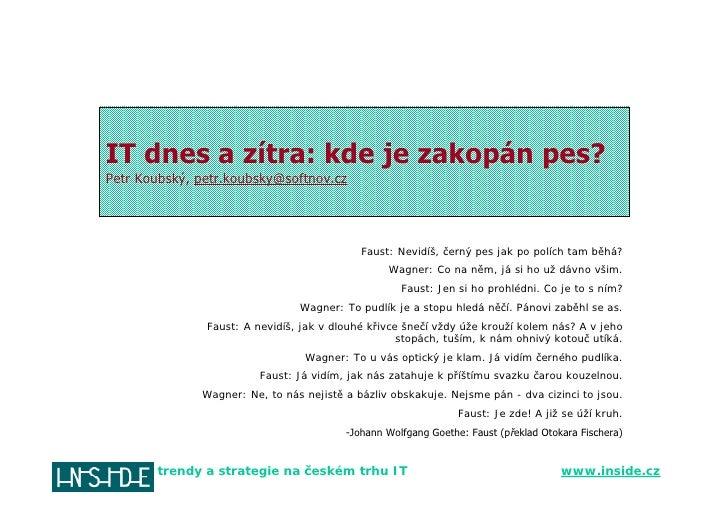 IT dnes a zítra: kde je zakopán pes? Petr Koubský, petr.koubsky@softnov.cz                                                ...