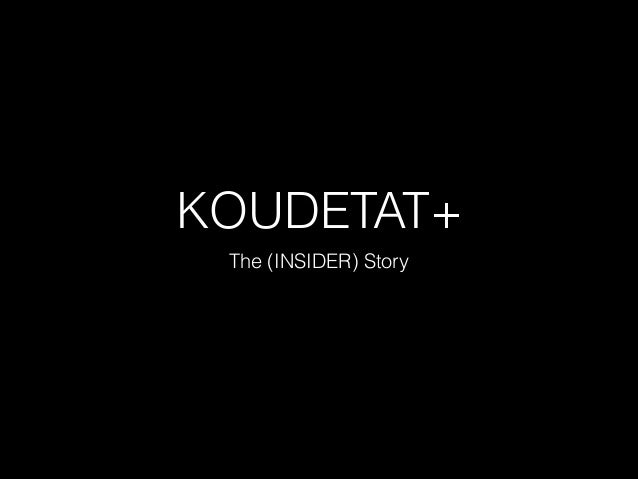 KOUDETAT+ The (INSIDER) Story