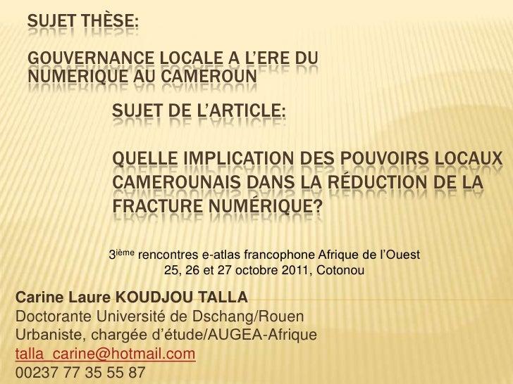 SUJET THÈSE: GOUVERNANCE LOCALE A L'ERE DU NUMERIQUE AU CAMEROUN            SUJET DE L'ARTICLE:            QUELLE IMPLICAT...