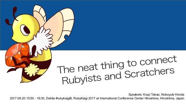 Smalruby Speakers: Kouji Takao, Nobuyuki Honda 2017.09.20 15:50 - 16:30, Dahlia #rubykaigiB, RubyKaigi 2017 at Internation...