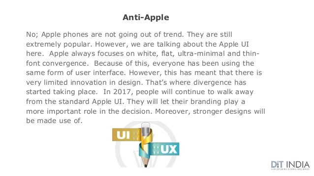 No; Apple phones are not going out of trend. They are still extremely popular. However, we are talking about the Apple UI ...