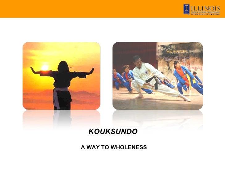 KOUKSUNDO  A WAY TO WHOLENESS          -1-