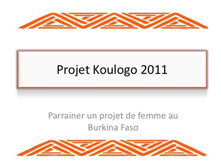 Projet Koulogo 2011<br />Parrainer un projet de femme auBurkina Faso<br />
