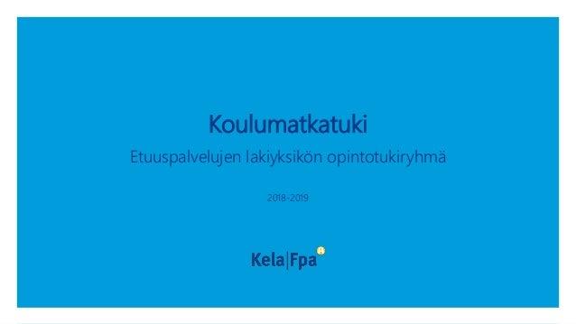 Koulumatkatuki Etuuspalvelujen lakiyksikön opintotukiryhmä 2018-2019