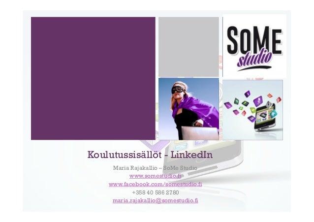 Koulutussisällöt - LinkedIn Maria Rajakallio – SoMe Studio www.somestudio.fi www.facebook.com/somestudio.fi +358 40 586 27...