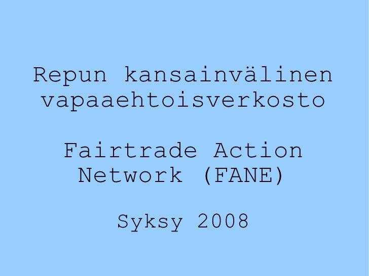 Repun kansainvälinen vapaaehtoisverkosto Fairtrade Action Network (FANE) Syksy 2008