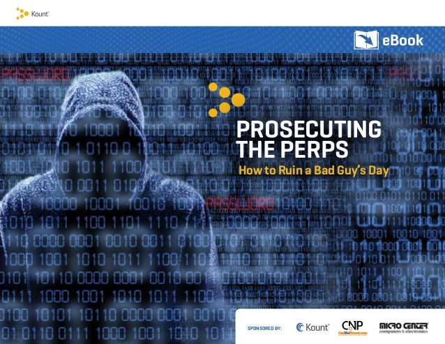 eBook SPONSORED BY: PROSECUTING THE PERPS How to Ruin a Bad Guy's Day