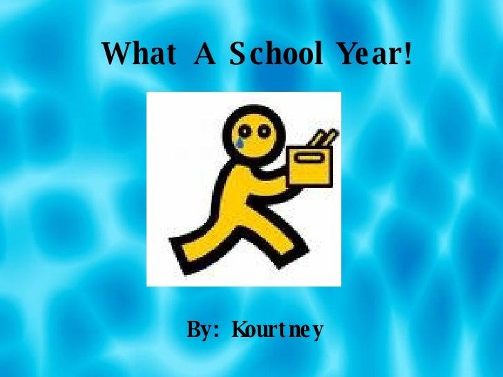 What A School Year! By: Kourtney