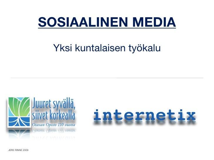 SOSIAALINEN MEDIA                    Yksi kuntalaisen työkalu     JERE RINNE 2009