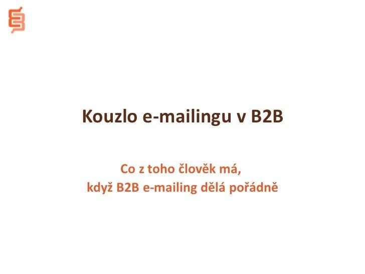 Kouzlo e-mailingu v B2B      Co z toho člověk má,když B2B e-mailing dělá pořádně