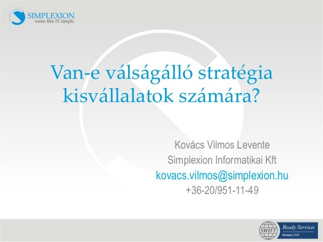 Van-‐‑e válságálló stratégia  kisvállalatok számára?                  Kovács Vilmos Levente                 Simplexi...
