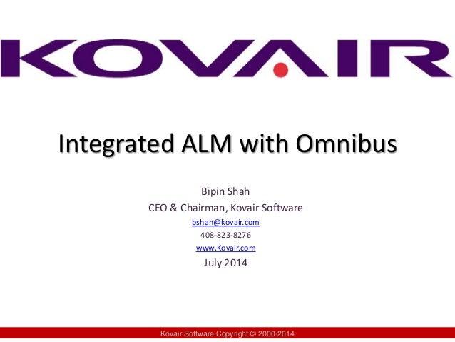 Integrated ALM with Omnibus Bipin Shah CEO & Chairman, Kovair Software bshah@kovair.com 408-823-8276 www.Kovair.com July 2...