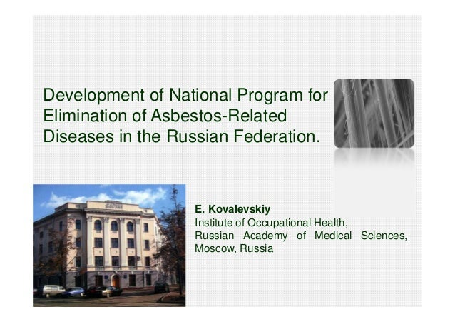 Development of National Program forElimination of Asbestos-RelatedDiseases in the Russian Federation.                  E. ...