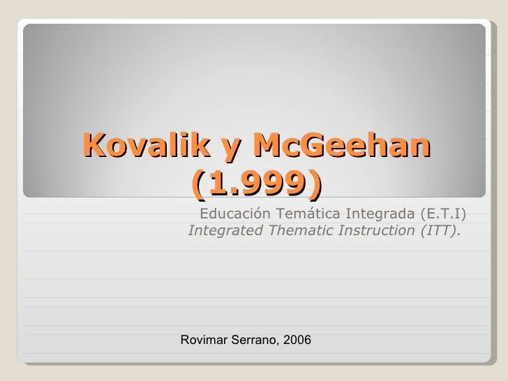 Kovalik y McGeehan (1.999) Educación Temática Integrada (E.T.I) Integrated Thematic Instruction (ITT).   Rovimar Serrano, ...
