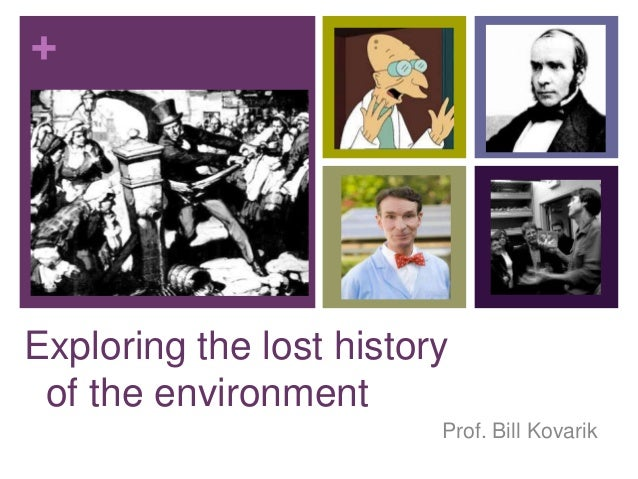 + Exploring the lost history of the environment Prof. Bill Kovarik