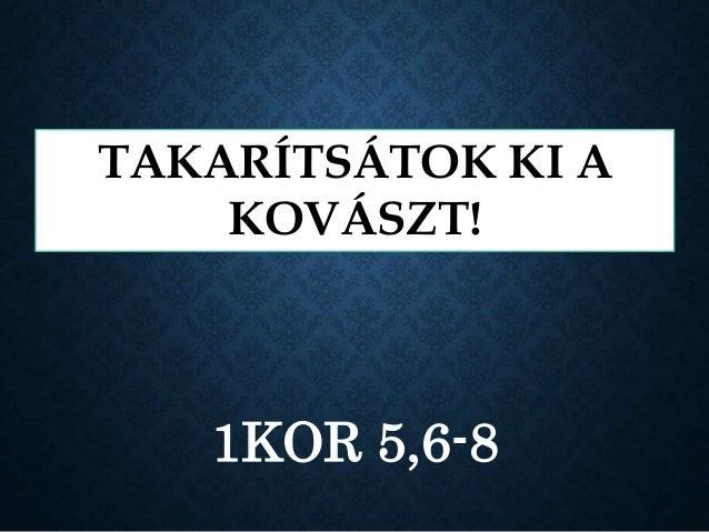 1KOR 5,6-8 TAKARÍTSÁTOK KI A KOVÁSZT!
