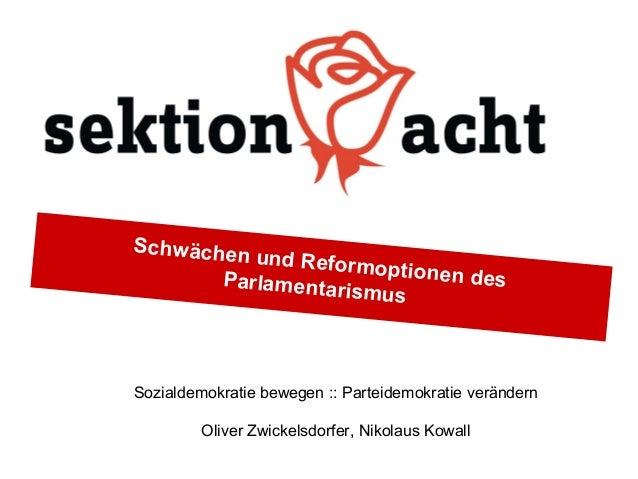 Schwächen und Reformoptionen desParlamentarismusSozialdemokratie bewegen :: Parteidemokratie verändernOliver Zwickelsdorfe...
