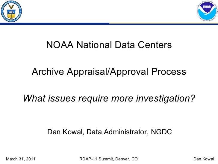 <ul><li>NOAA National Data Centers </li></ul><ul><li>Archive Appraisal/Approval Process </li></ul><ul><li>What issues requ...