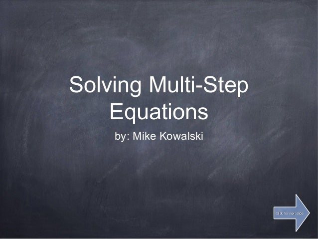 Solving Multi-StepEquationsby: Mike KowalskiClick for next slideClick for next slide