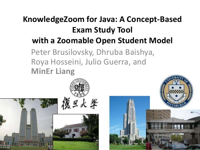 KnowledgeZoom for Java: A Concept-Based Exam Study Tool with a Zoomable Open Student Model Peter Brusilovsky, Dhruba Baish...