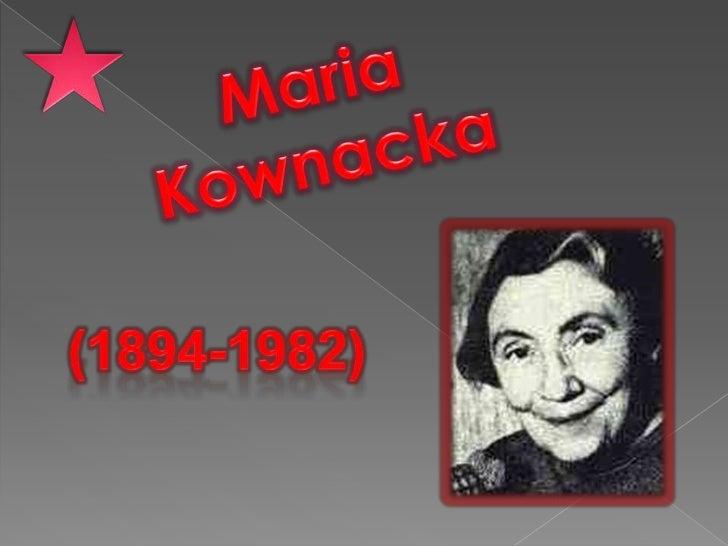 Maria Kownacka urodzona 11 września 1894r.w Słupie koło Kutna. Wielka pisarka. W czasachokupacji hitlerowskiej pisarka pro...