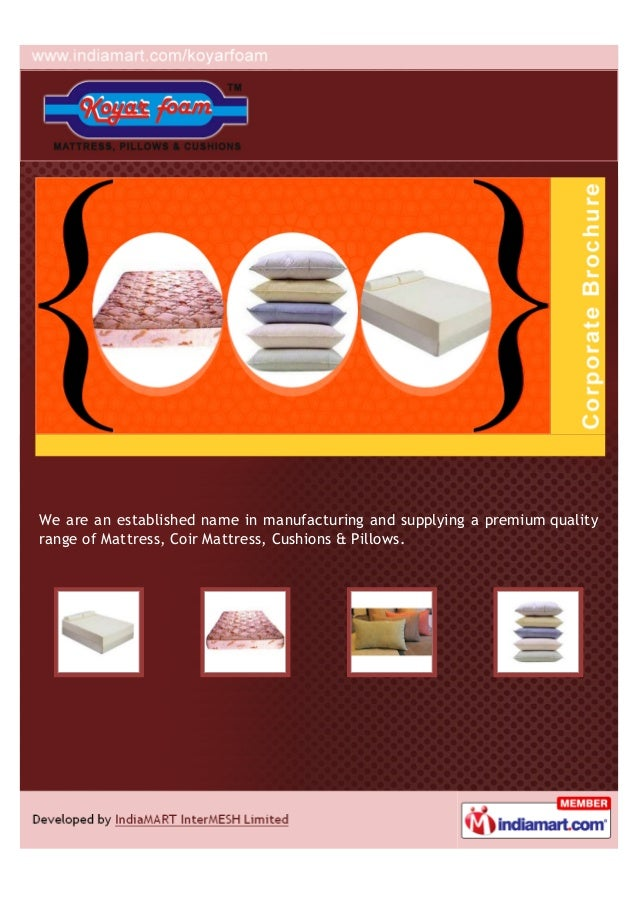 We are an established name in manufacturing and supplying a premium qualityrange of Mattress, Coir Mattress, Cushions & Pi...