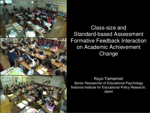 Class-size and Standard-based Assessment Formative Feedback Interaction on Academic Achievement Change Koyo Yamamori Senio...