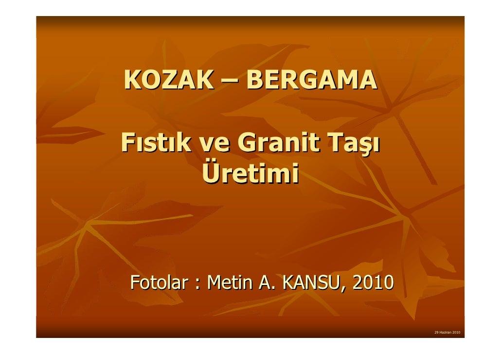 KOZAK – BERGAMAFıstık ve Granit Taşı       ÜretimiFotolar : Metin A. KANSU, 2010                                 29 Hazira...