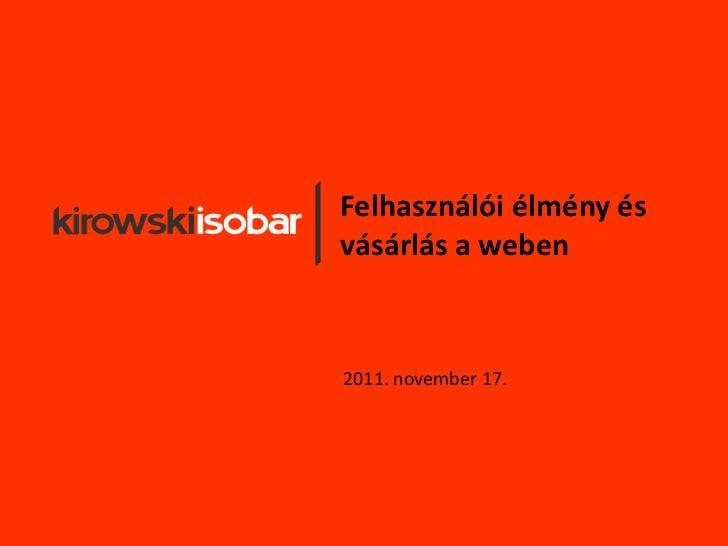 Felhasználói élmény ésvásárlás a weben2011. november 17.
