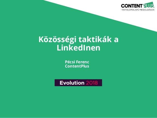 Közösségi taktikák a LinkedInen Pécsi Ferenc ContentPlus