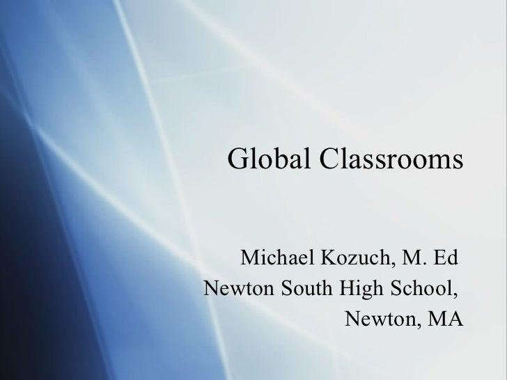 Global Classrooms Michael Kozuch, M. Ed  Newton South High School,  Newton, MA