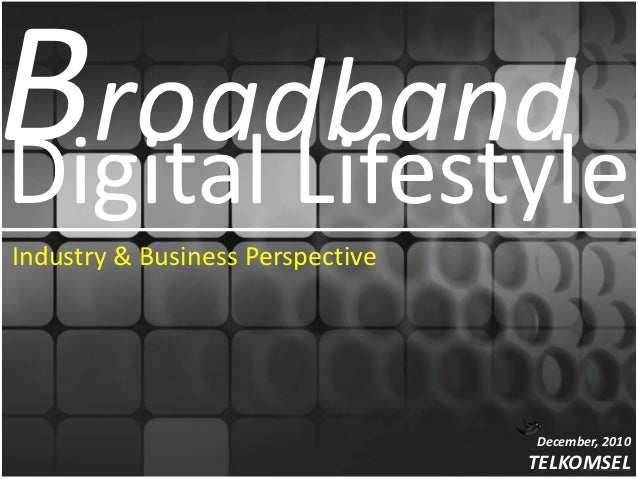 BroadbandDigital LifestyleIndustry & Business Perspective                                  December, 2010                 ...