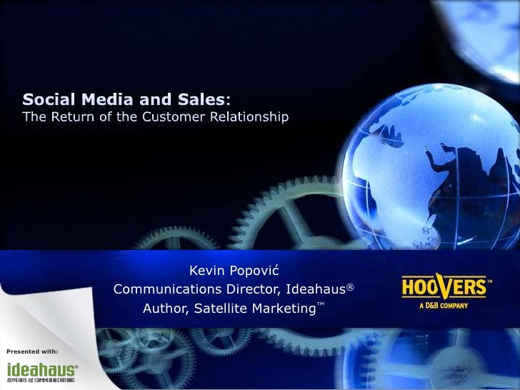 Social Media and Sales:The Return of the Customer Relationship<br />Kevin Popović<br />Communications Director, Ideahaus®<...