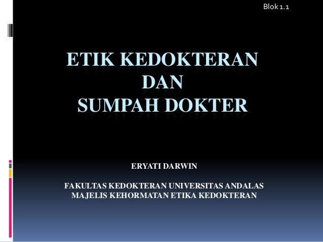 ETIK KEDOKTERAN DAN SUMPAH DOKTER ERYATI DARWIN FAKULTAS KEDOKTERAN UNIVERSITAS ANDALAS MAJELIS KEHORMATAN ETIKA KEDOKTERA...