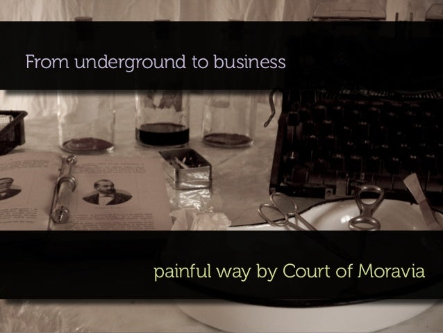 From underground to business             painful way by Court of Moravia