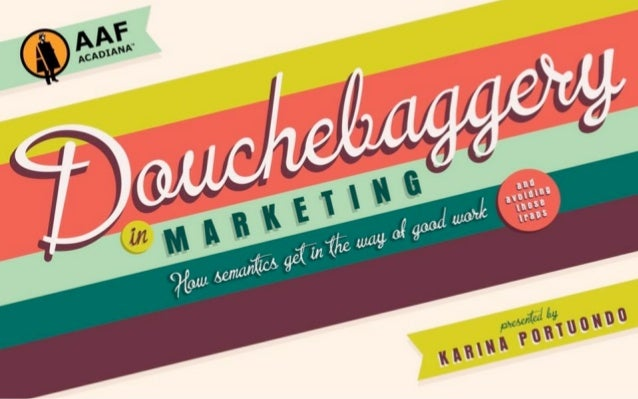 Marketing DouchebaggeryWhy words get in the way of good workAnd how to say what you mean in the workplaceKarina Portuondo,...
