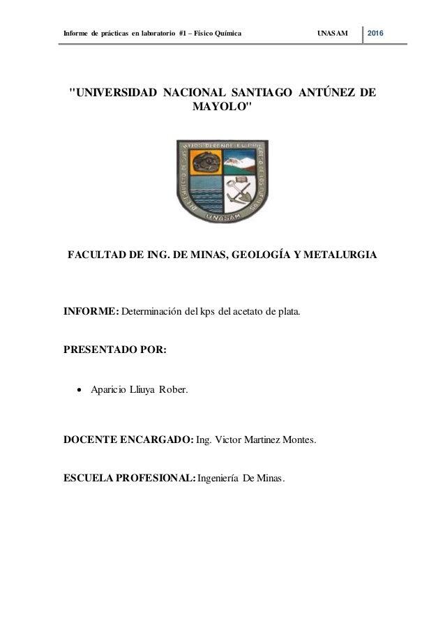 """Informe de prácticas en laboratorio #1 – Físico Química UNASAM 2016 """"UNIVERSIDAD NACIONAL SANTIAGO ANTÚNEZ DE MAYOLO"""" FACU..."""